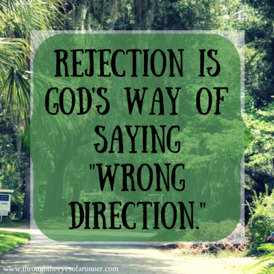 Rejection is God's  way of saying -wrong