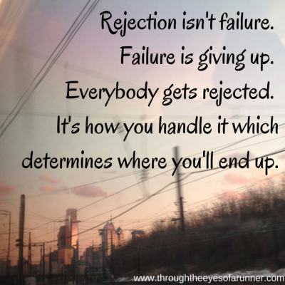 Rejection isn't failure.  Failure is